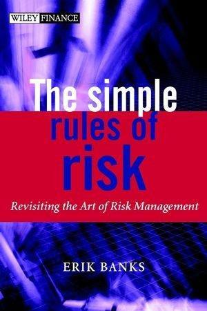 Erik Banks The Simple Rules of Risk : Revisiting the Art of Financial Risk Management в и жолдак с г сейранов менеджмент
