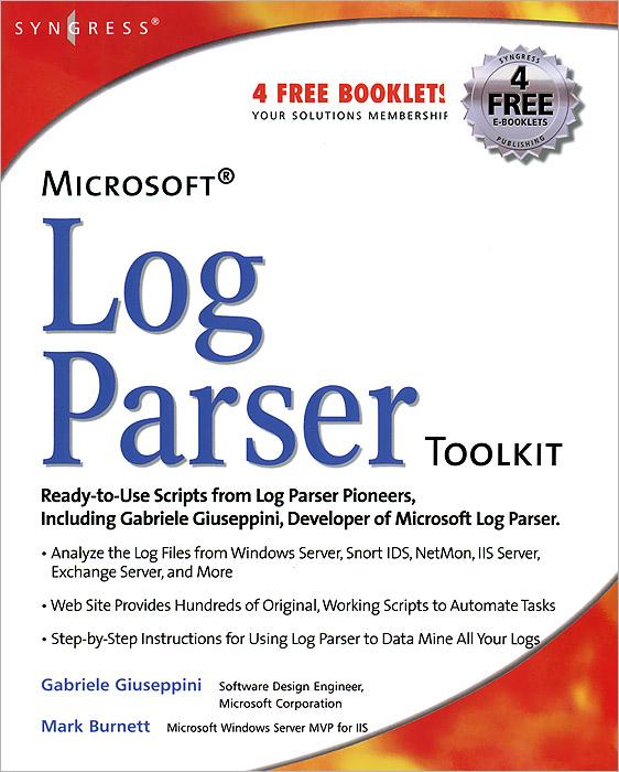 Gabriele Giuseppini, Mark Burnett. Microsoft Log Parser Toolkit: A Complete Toolkit for Microsoft's Undocumented Log Analysis Tool
