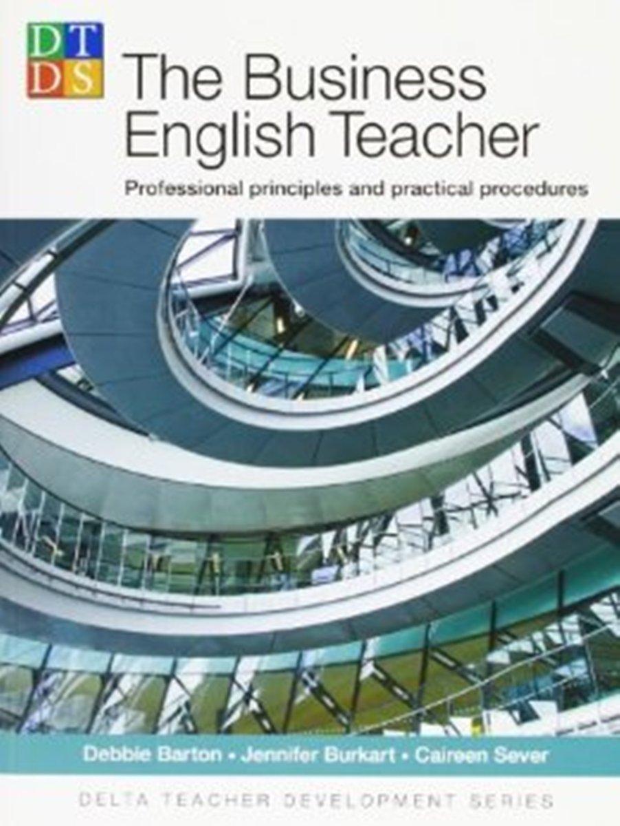 Barton D. DELTA Teacher Development Series: The BusinEssential English Teacher g james daichendt artist–teacher – a philosophy for creating and teaching