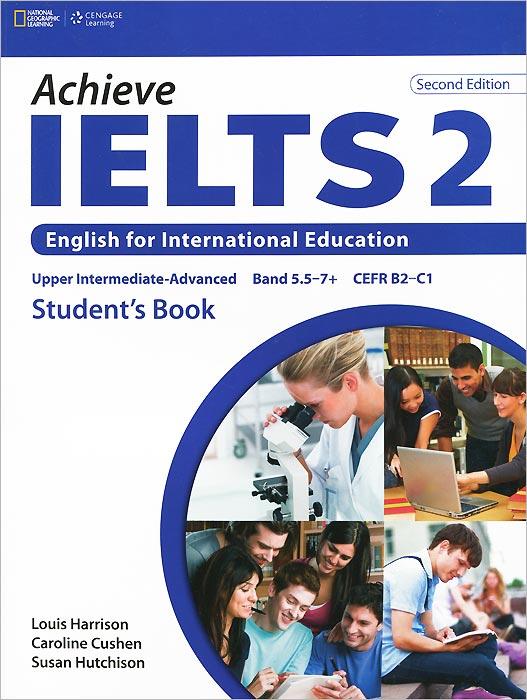 Louis Harrison, Caroline Cushen, Susan Hutchison Achieve Ielts 2: English for International Education: Student Book кратон smart wi 200