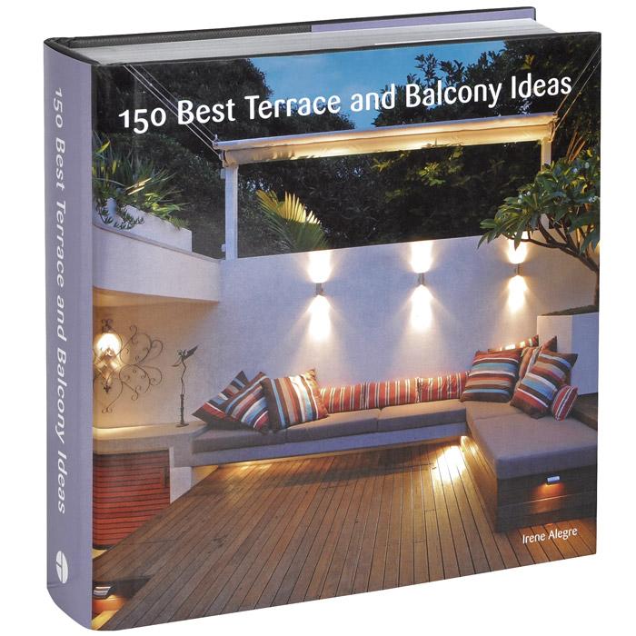 Irene Alegre. 150 Best Terrace and Balcony Ideas