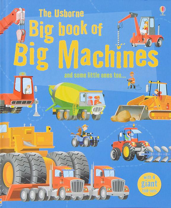 The Usborne Big Book of Big Machines ноутбук dell inspiron 3558 5216 core i3 5005u 2 0ghz 15 6 4gb 500gb dvd hd graphics 5500 linux black