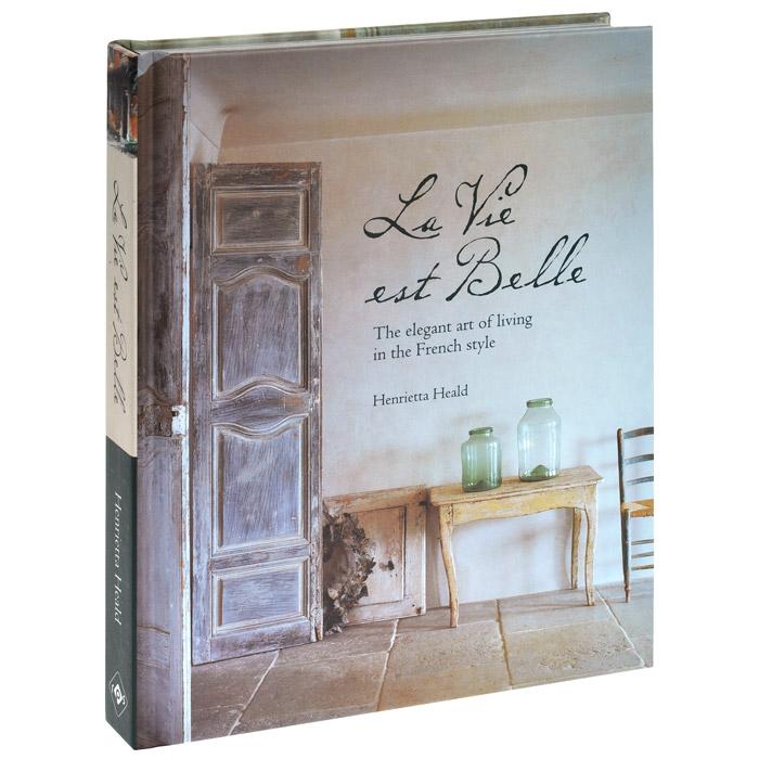 Hernrietta Heald La Vie Est Belle: The Elegant Art of Living in the French Style lancome la vie est belle intense парфюмерная вода женская 75 мл