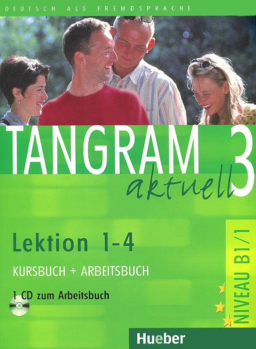 Tangram aktuell 3: Kursbuch + Arbeitsbuch: Lektion 1-4 (+ CD-ROM)
