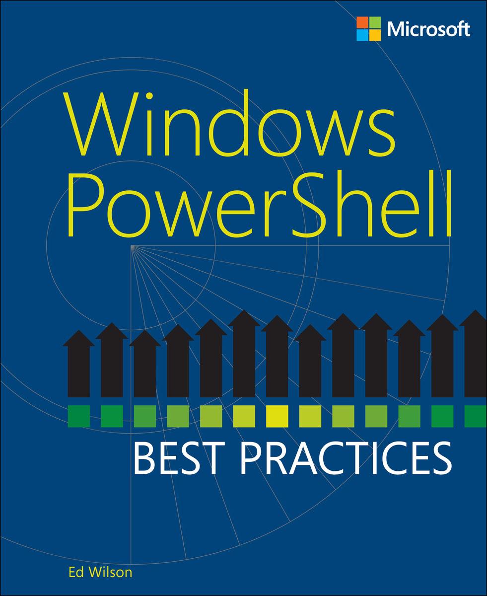 Ed Wilson. Windows PowerShell Best Practices