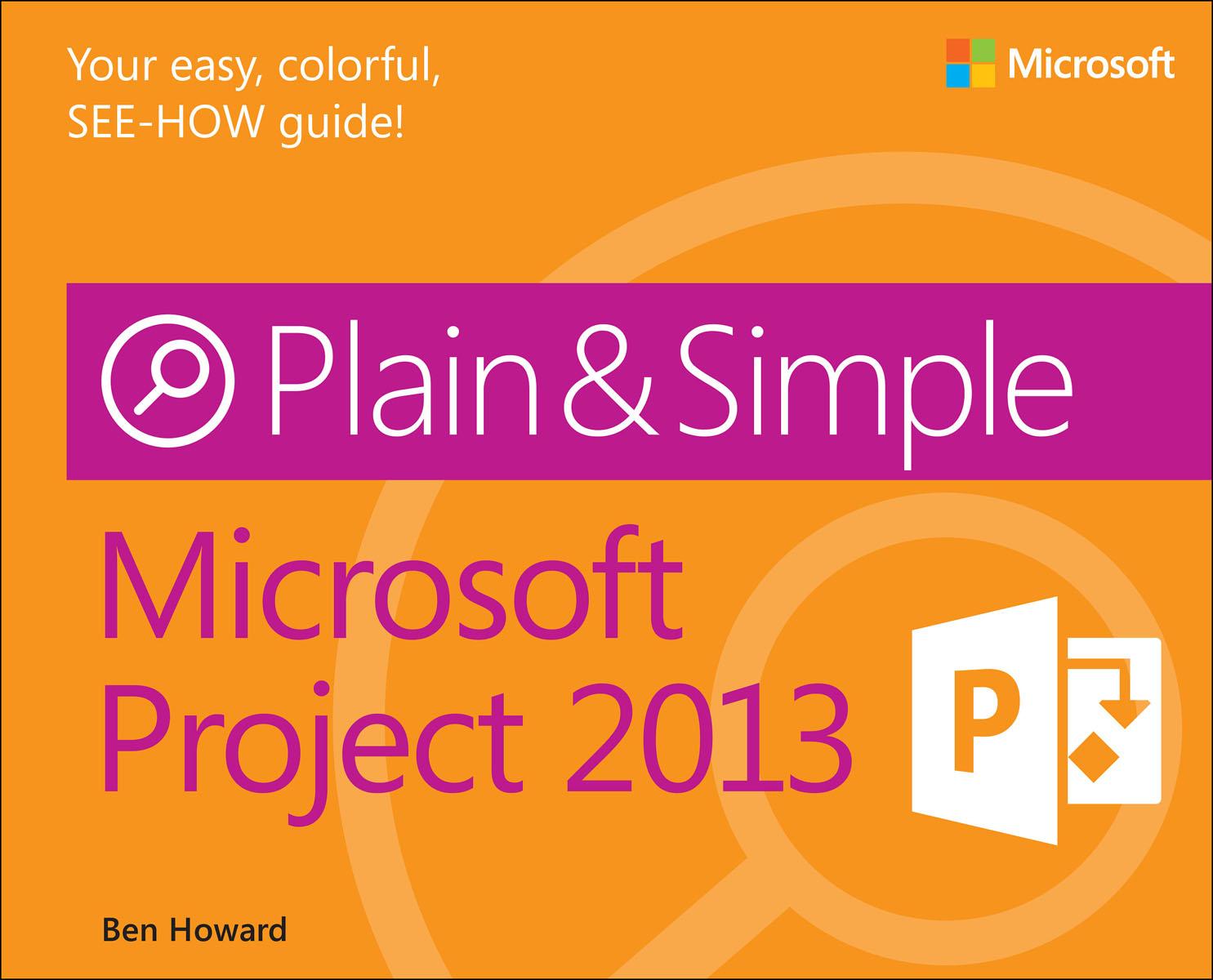 Howard. Microsoft Project 2013 Plain & Simple