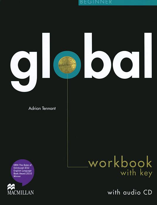 Adrian Tennant Global Beginner: Workbook with Key (+ CD) robert campbell adrian tennant global upp int wb cd