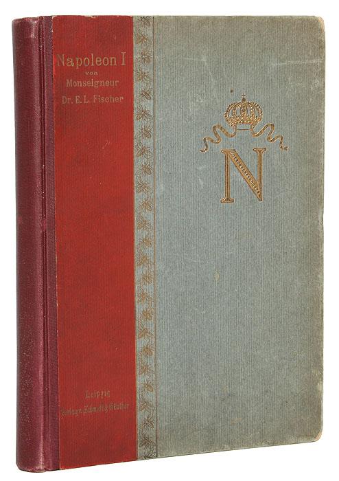Napoleon I. Dessen Lebens und Charakterbild