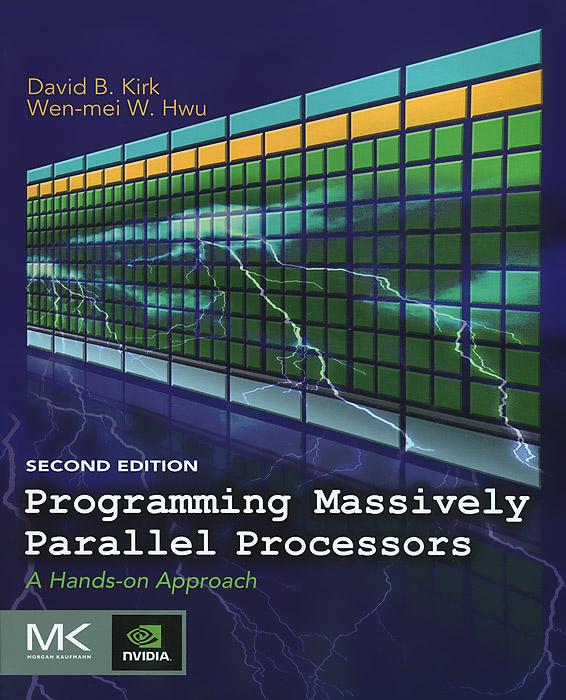 David B. Kirk, Wen-mei W. Hwu. Programming Massively Parallel Processors: A Hands-on Approach