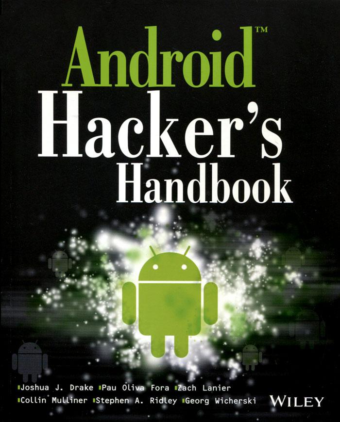 Joshua J. Drake, Pau Oliva Fora, Zach Lanier, Collin Mulliner, Stephen A. Ridley, Georg Wicherski. Android Hacker's Handbook