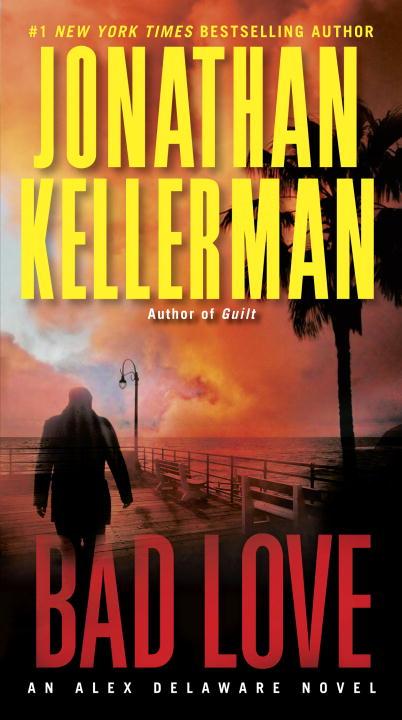 KELLERMAN, JONATHAN. BAD LOVE