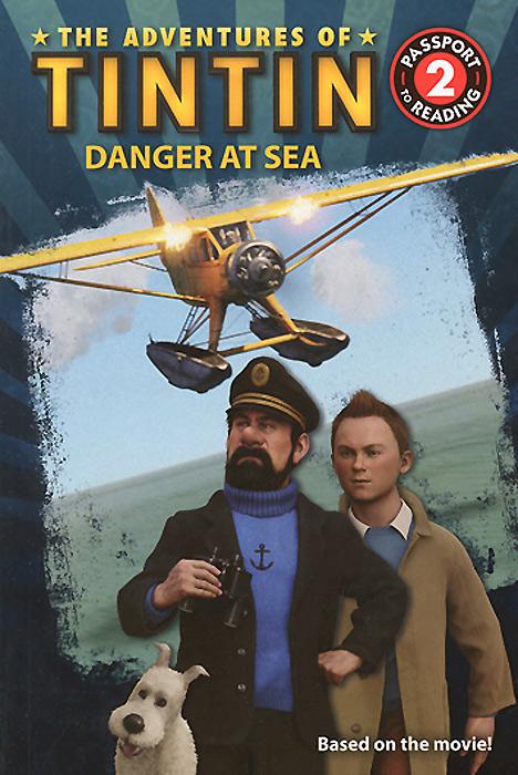 Kirsten Mayer. The Adventures of Tintin: Danger at Sea: Passport to Reading: Level 2