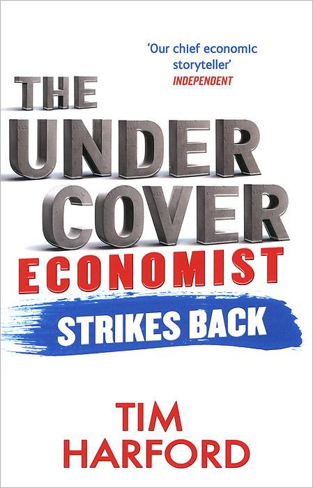 Tim Harford. The Undercover Economist Strikes Back