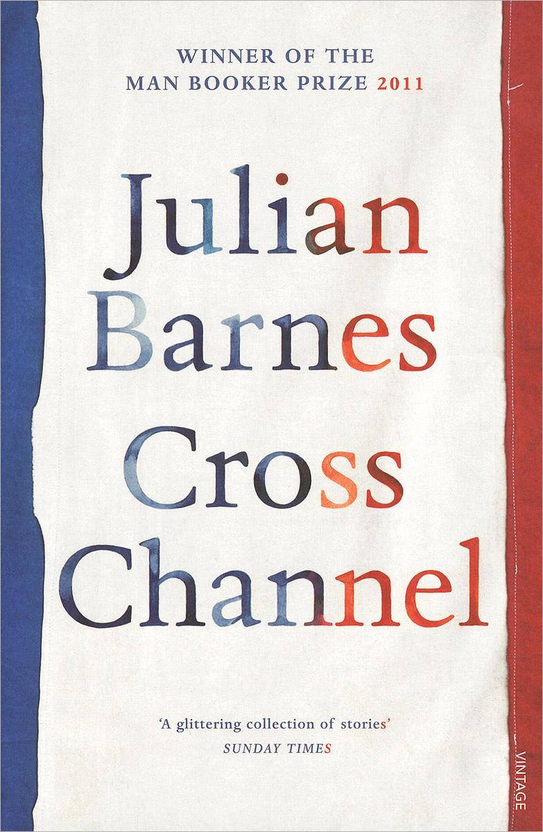 Julian Barnes Cross Channel
