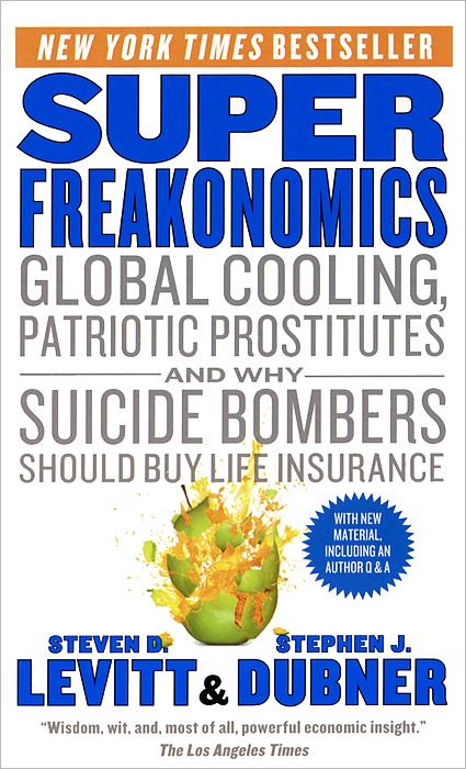 Steven D. Levitt, Stephen J. Dubner. Superfreakonomics
