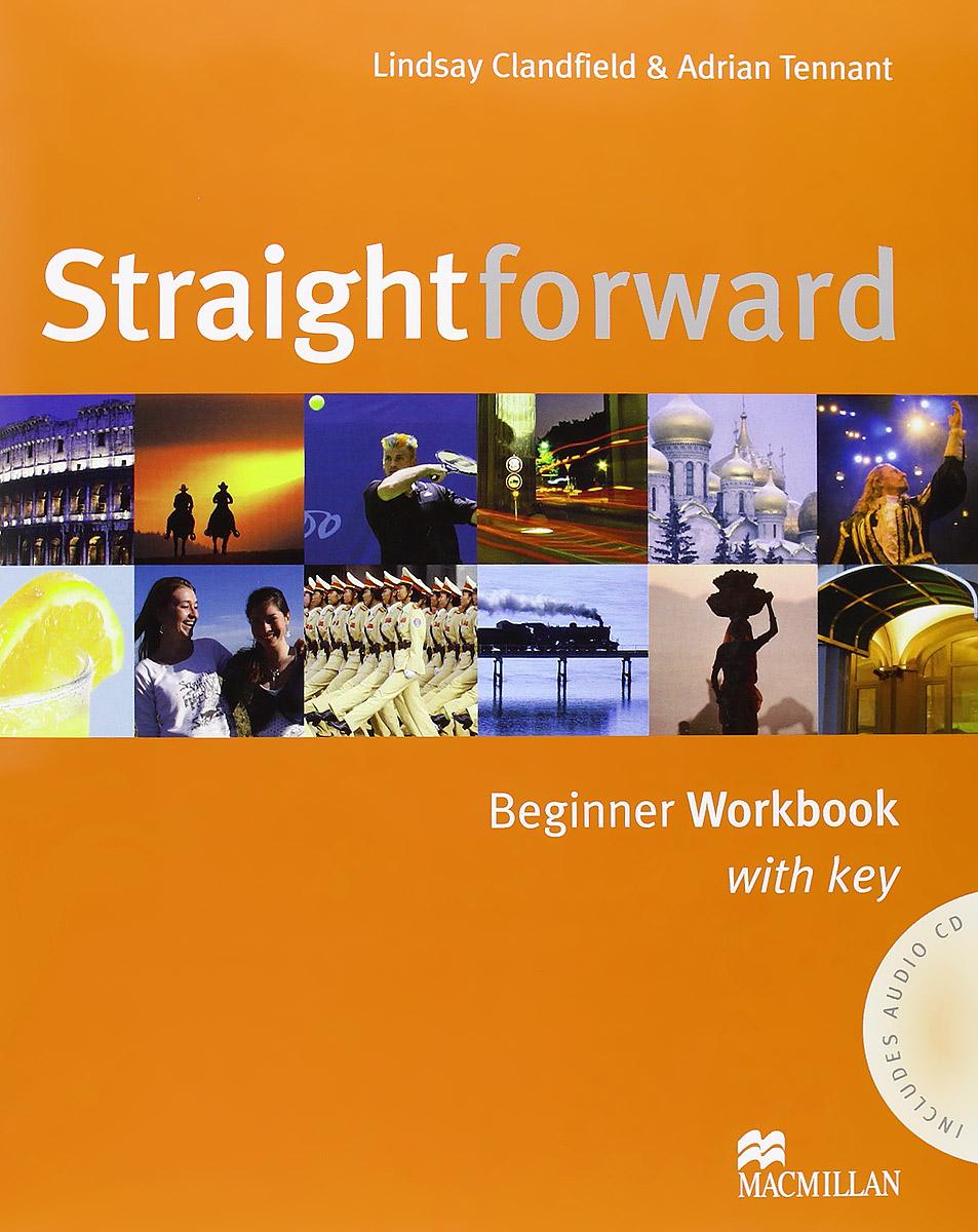 Lindsay Clandfield, Adrian Tennant Straightforward: Beginner: Workbook with Key (+ CD) robert campbell adrian tennant global upp int wb cd