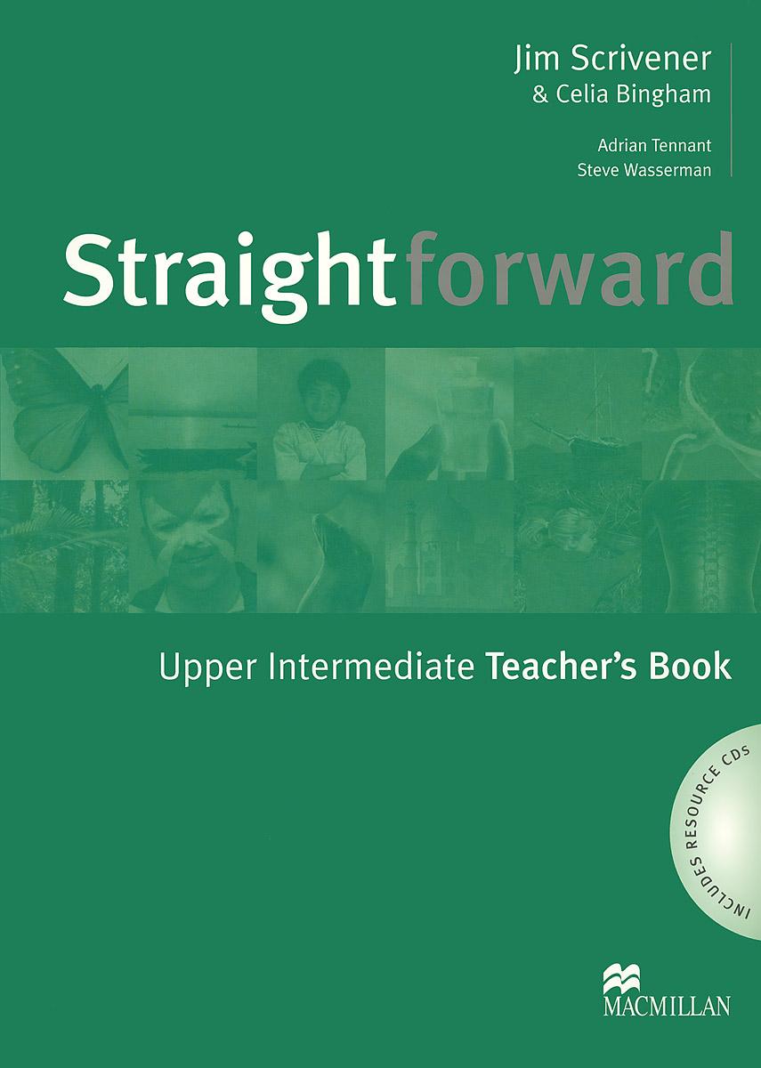 Jim Scrivener, Celia Bingham, Adrian Tennant, Steve Wasserman Straightforward: Upper-Intermediate: Teacher's Book (+ 2 CD) robert campbell adrian tennant global upp int wb cd