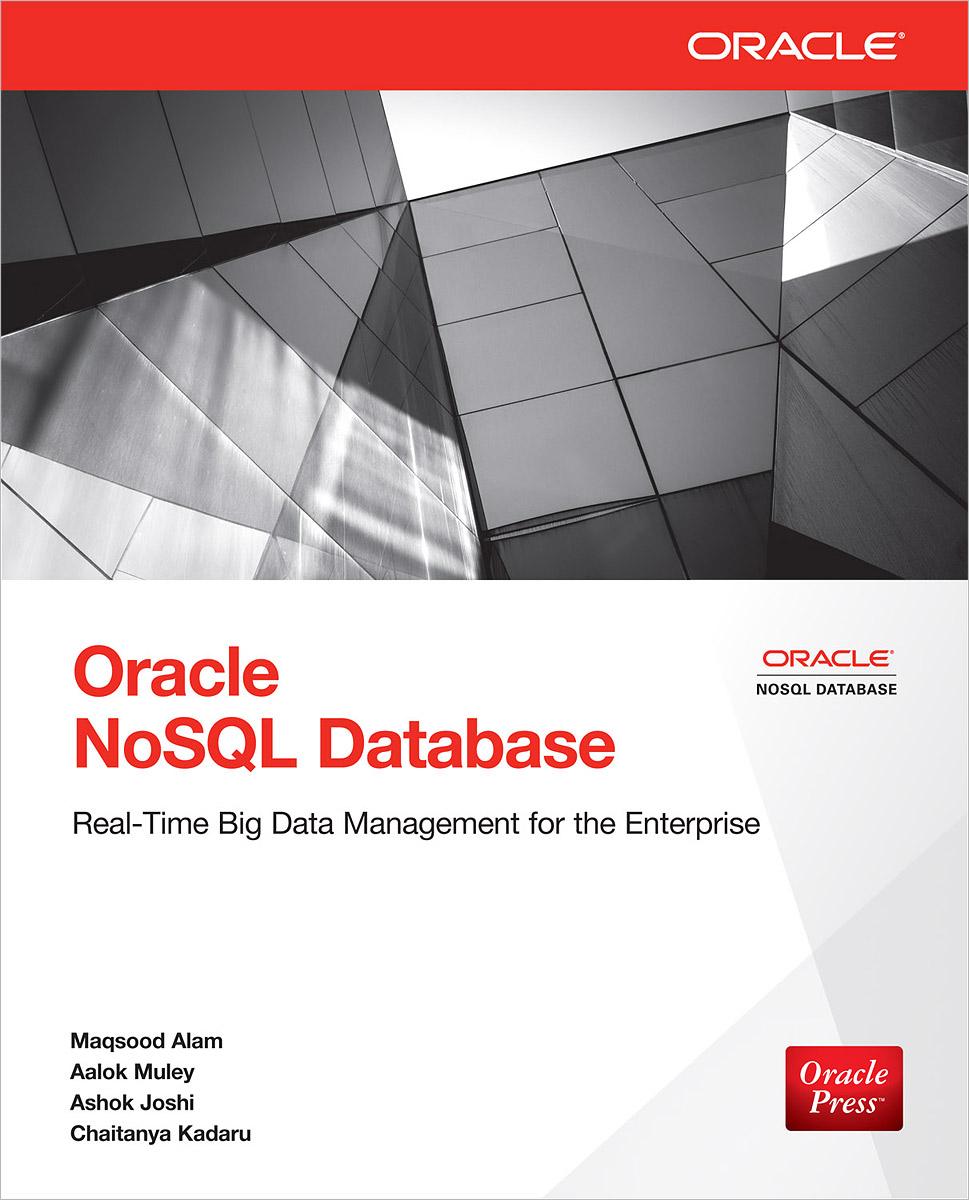Maqsood Alam, Aalok Muley, Chaitanya Kadaru, Ashok Joshi. Oracle NoSQL Database: Real-Time Big Data Management for the Enterprise