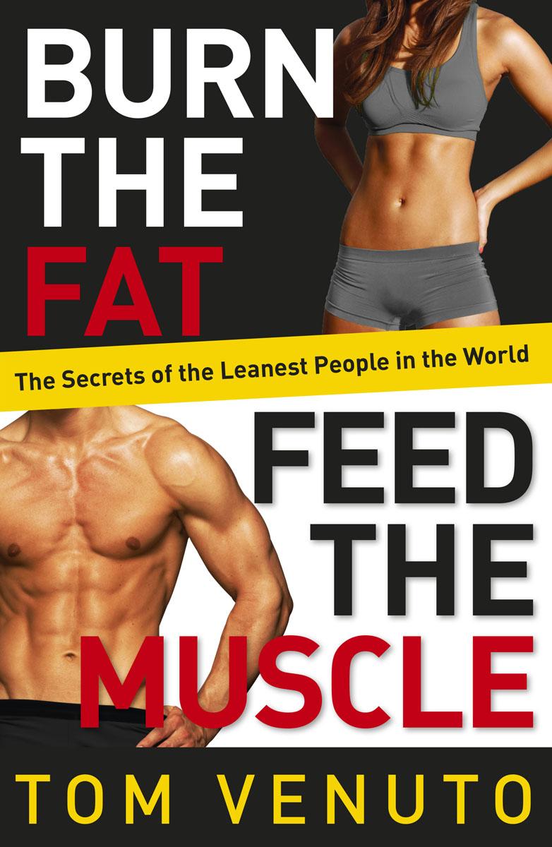 Tom Venuto. Burn the Fat, Feed the Muscle