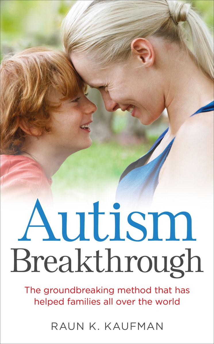 Kaufman, Raun K.. Autism Breakthrough