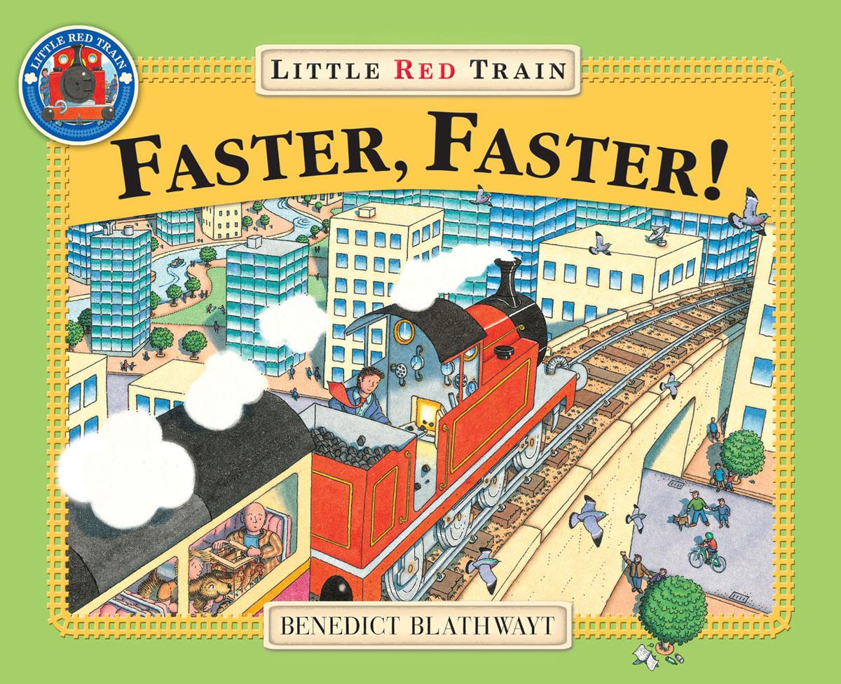 Blathwayt, Benedict Little Red Train: Faster, Faster blathwayt benedict dinosaur chase