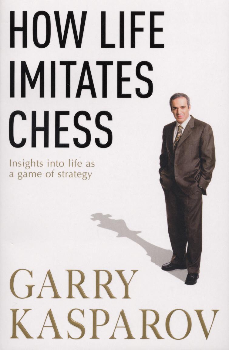 Gary Kasparov How Life Imitates Chess сергей иващенко учебник шахматных комбинаций том 1а the manual of chess combinations volume 1a