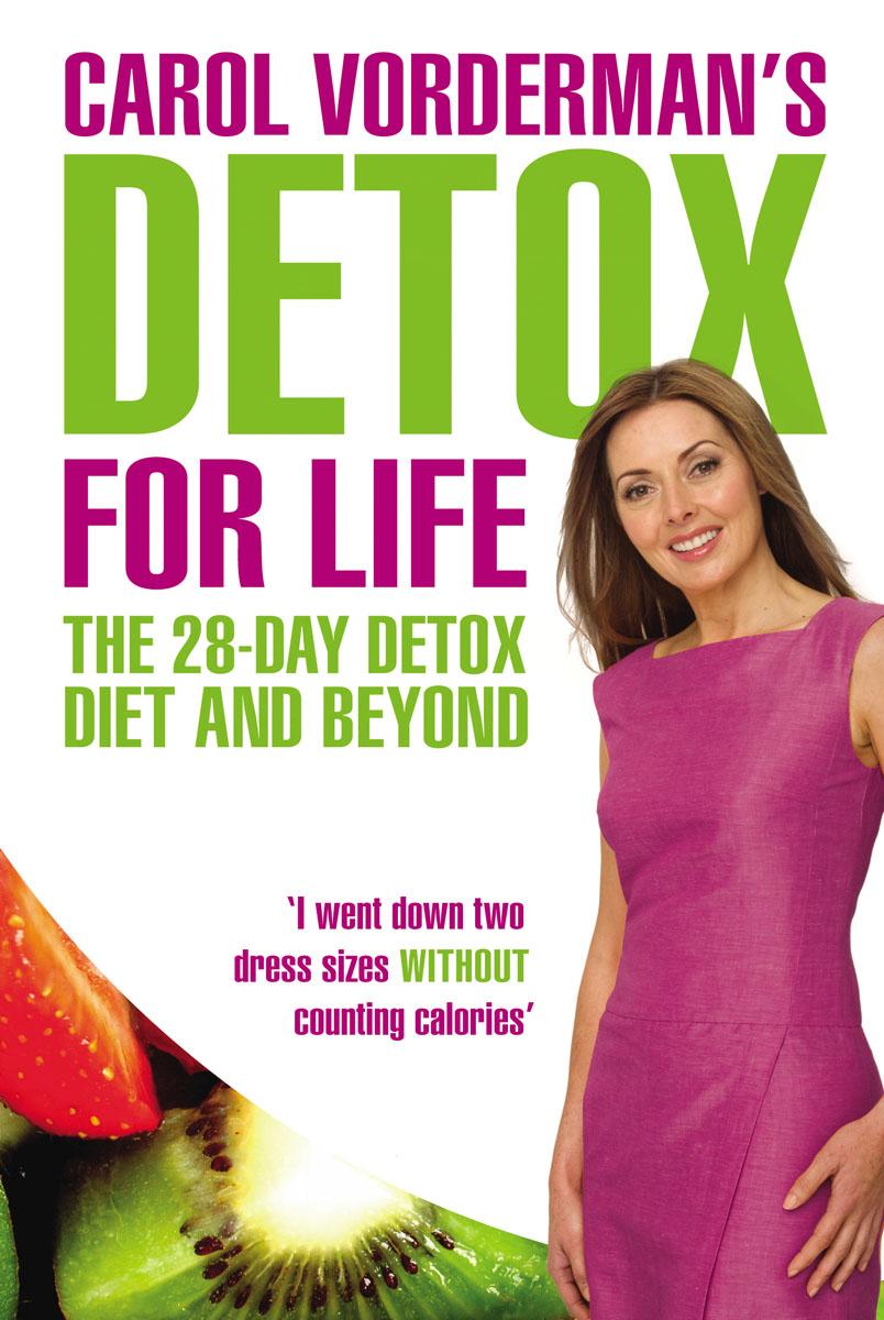 Vorderman, Carol. Carol Vorderman's Detox for Life: The 28 Day Detox Diet and Beyond