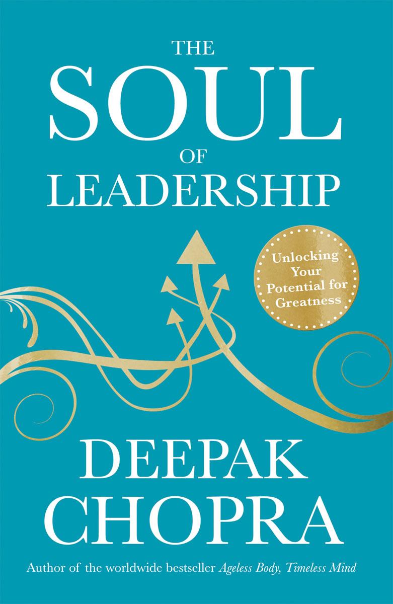 Chopra, Deepak The Soul of Leadership leaders derma soul 25