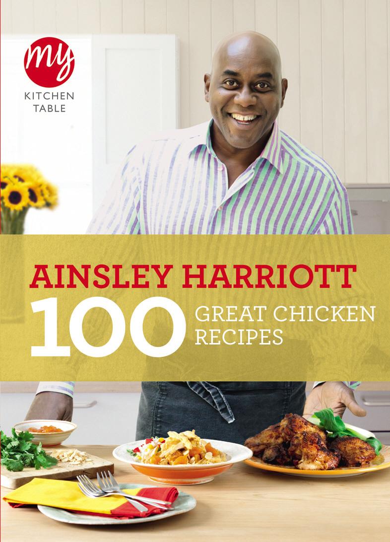 Harriott, Ainsley. My Kitchen Table: 100 Great Chicken Recipes
