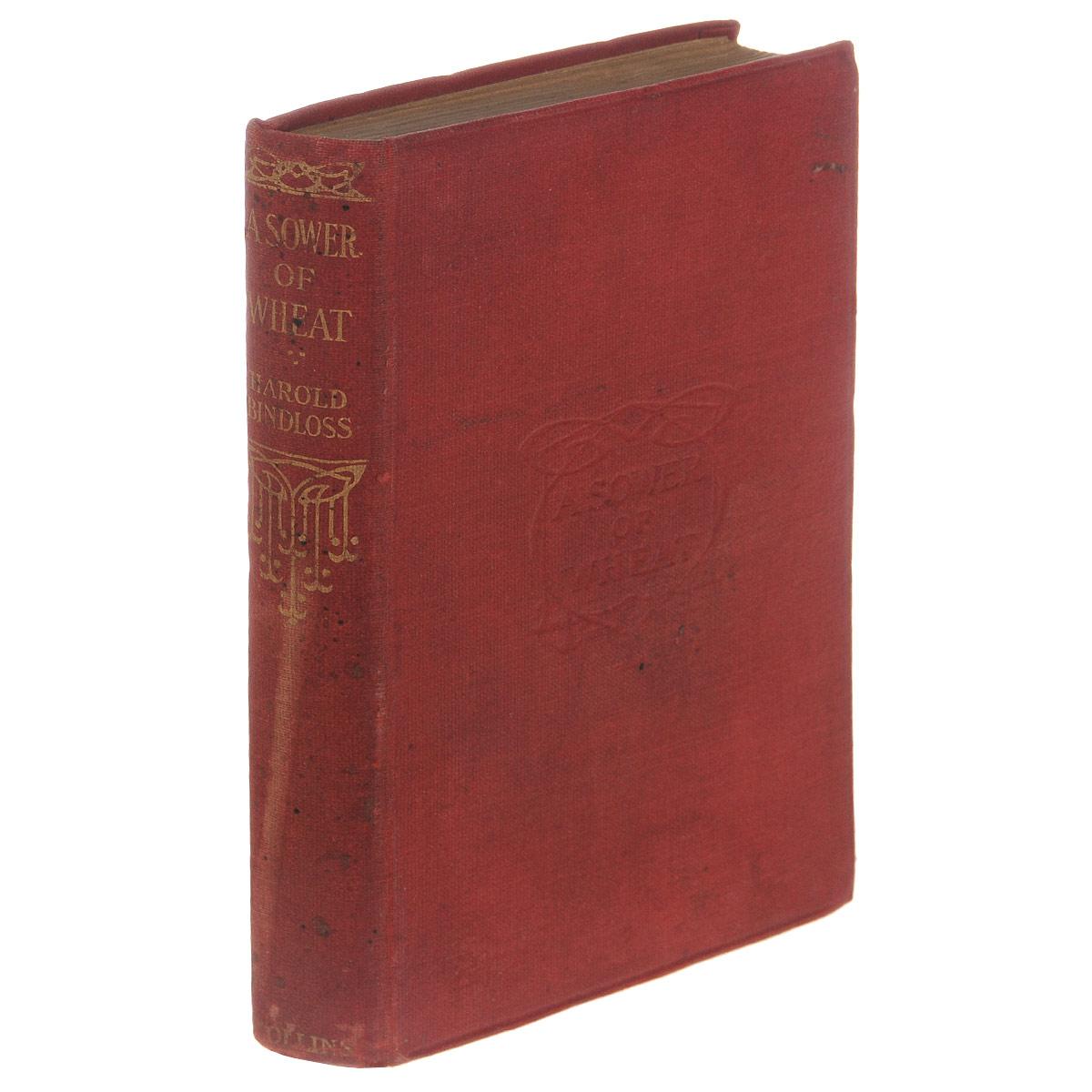A Sower of Wheat1London and Glasgow, 1917. Collins Clear - Type Press. Издательский переплет, сохранность хорошая, на обложке потертости и пятна. Вашему вниманию предлагается книга A Sower of Wheat.
