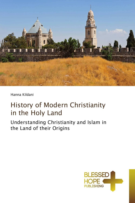 Hanna Kildani History of Modern Christianity in the Holy Land hanna kildani history of modern christianity in the holy land