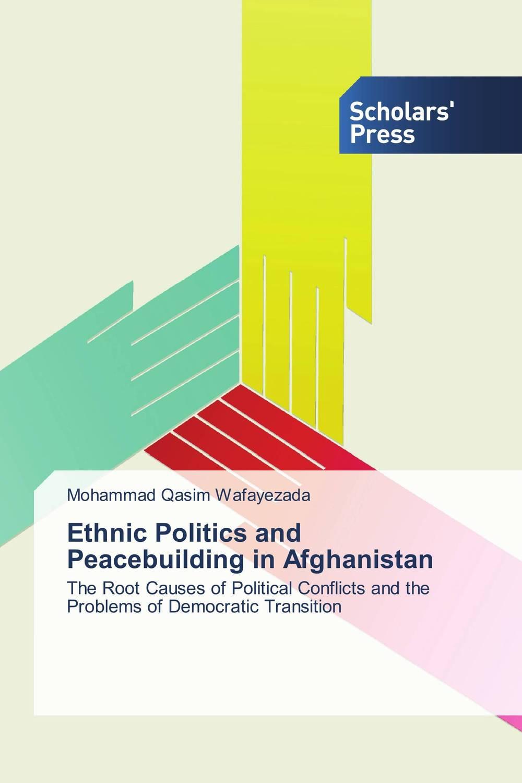 Mohammad Qasim Wafayezada Ethnic Politics and Peacebuilding in Afghanistan sahar bazzaz forgotten saints – history power and politics in the making of modern morocco