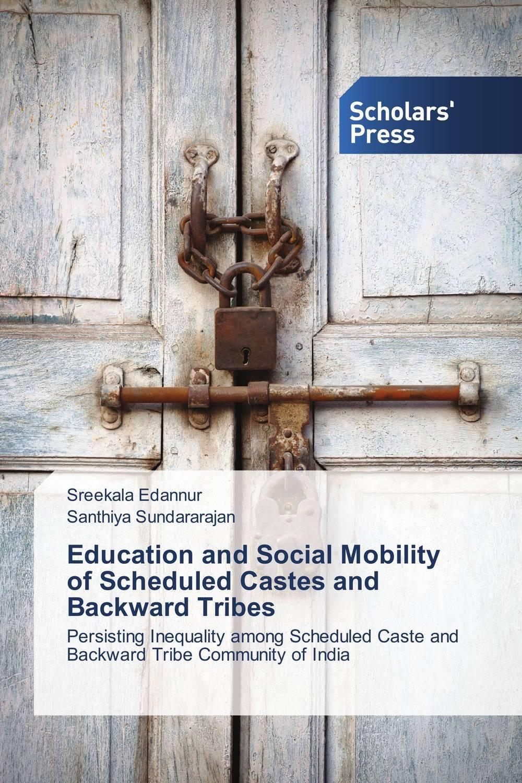 Sreekala Edannur and Santhiya Sundararajan Education and Social Mobility of Scheduled Castes and Backward Tribes bir pal singh social inequality and exclusion of scheduled tribes in india