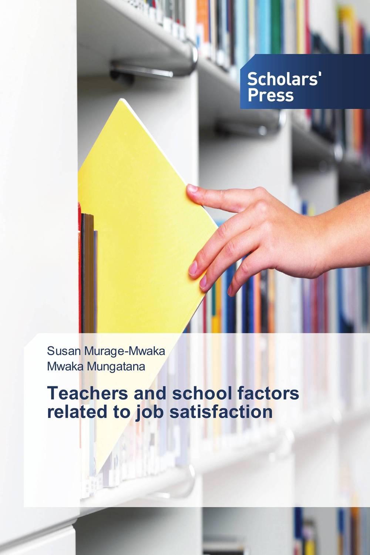 Susan Murage-Mwaka and Mwaka Mungatana Teachers and school factors related to job satisfaction kavita bhatnagar amarjit singh and kalpana srivastava job satisfaction among medical teachers