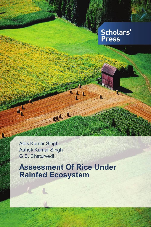 Alok Kumar Singh,Ashok Kumar Singh and G.S. Chaturvedi Assessment Of Rice Under Rainfed Ecosystem santosh kumar singh biodiversity assessment in ocimum using molecular markers