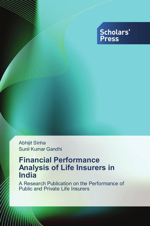 цена  Abhijit Sinha and Sunil Kumar Gandhi Financial Performance Analysis of Life Insurers in India  онлайн в 2017 году