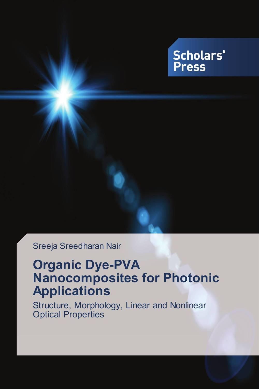Sreeja Sreedharan Nair Organic Dye-PVA Nanocomposites for Photonic Applications rakesh kumar khandal geetha seshadri and gunjan suri novel nanocomposites for optical applications