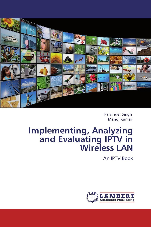 Parvinder Singh and Manoj Kumar Implementing, Analyzing and Evaluating IPTV in Wireless LAN  abhinav singh and pankaj kumar patel analysis of beacon enabled ieee zigbee wireless network in wpan