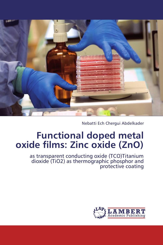 Nebatti Ech Chergui Abdelkader Functional doped metal oxide films: Zinc oxide (ZnO) girjesh singh v ganesan and s b shrivastava structural studies of nano crystalline metal oxide films