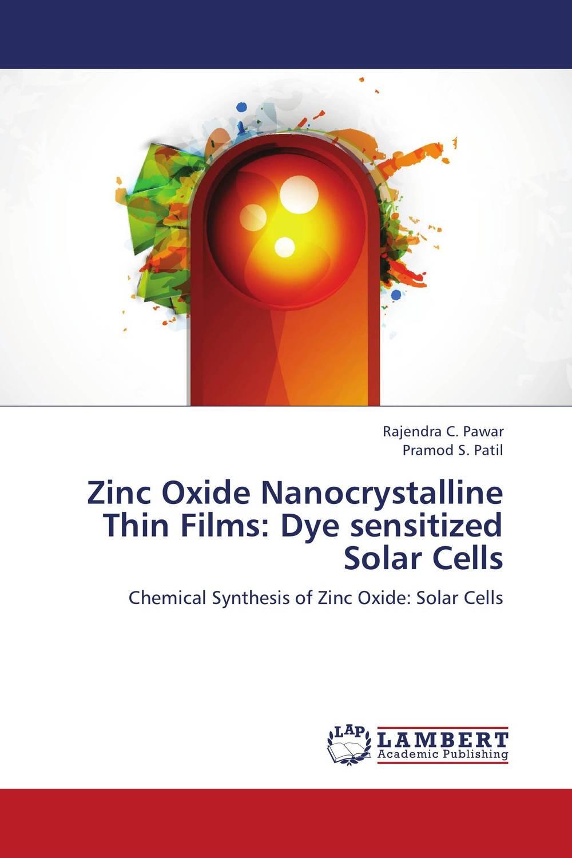 Rajendra C. Pawar and Pramod S. Patil Zinc Oxide Nanocrystalline Thin Films: Dye sensitized Solar Cells girjesh singh v ganesan and s b shrivastava structural studies of nano crystalline metal oxide films