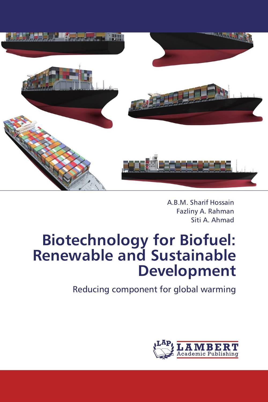 A.B.M. Sharif Hossain,Fazliny A. Rahman and Siti A. Ahmad Biotechnology for Biofuel: Renewable and Sustainable Development abm sharif hossain and fusao mizutani dwarfing peach trees grafted on vigorous rootstocks