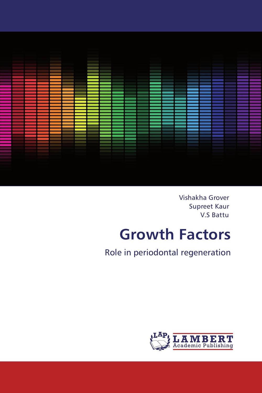 Vishakha Grover,Supreet Kaur and V.S Battu Growth Factors gurpreet kaur deepak grover and sumeet singh chlorhexidine chip