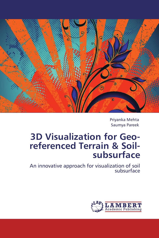 Priyanka Mehta and Saumya Pareek. 3D Visualization for Geo-referenced Terrain & Soil-subsurface