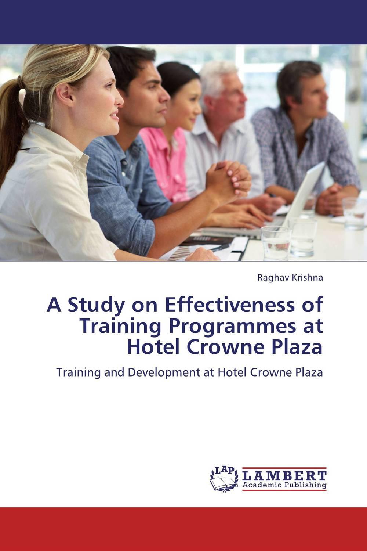 Raghav Krishna. A Study on Effectiveness of Training Programmes at Hotel Crowne Plaza