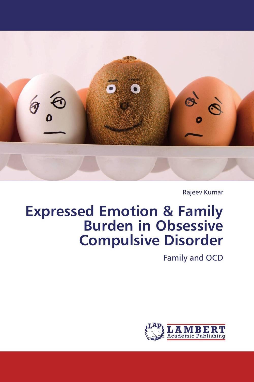 Rajeev Kumar Expressed Emotion & Family Burden in Obsessive Compulsive Disorder чехол для для мобильных телефонов brand new apple iphone 5c for apple iphone 5c