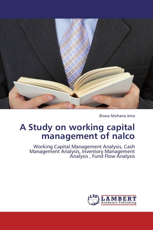 цена  Biswa Mohana Jena A Study on working capital management of nalco  онлайн в 2017 году