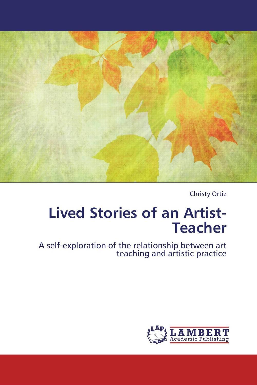 Christy Ortiz Lived Stories of an Artist-Teacher g james daichendt artist–teacher – a philosophy for creating and teaching