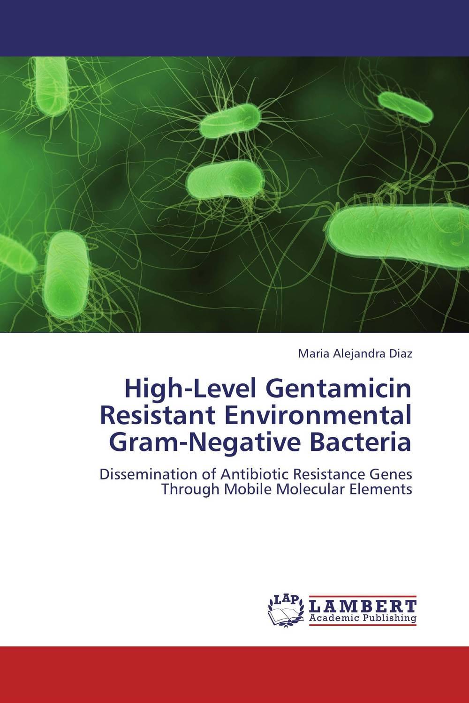 Maria Alejandra Diaz High-Level Gentamicin Resistant Environmental Gram-Negative Bacteria