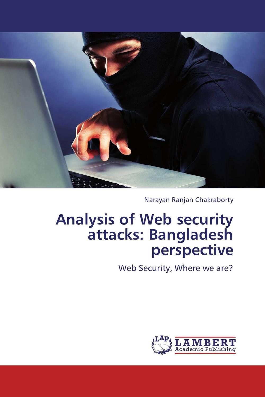 Narayan Ranjan Chakraborty. Analysis of Web security attacks: Bangladesh perspective