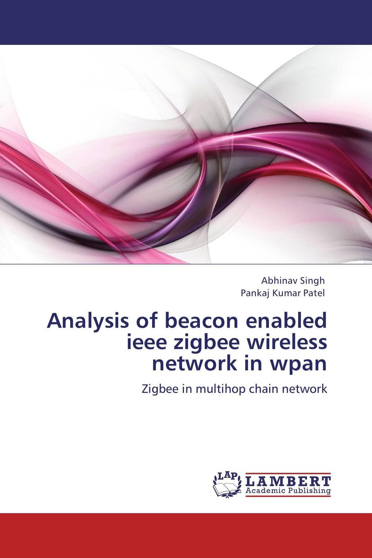 Abhinav Singh and Pankaj Kumar Patel Analysis of beacon enabled ieee zigbee wireless network in wpan  abhinav singh and pankaj kumar patel analysis of beacon enabled ieee zigbee wireless network in wpan